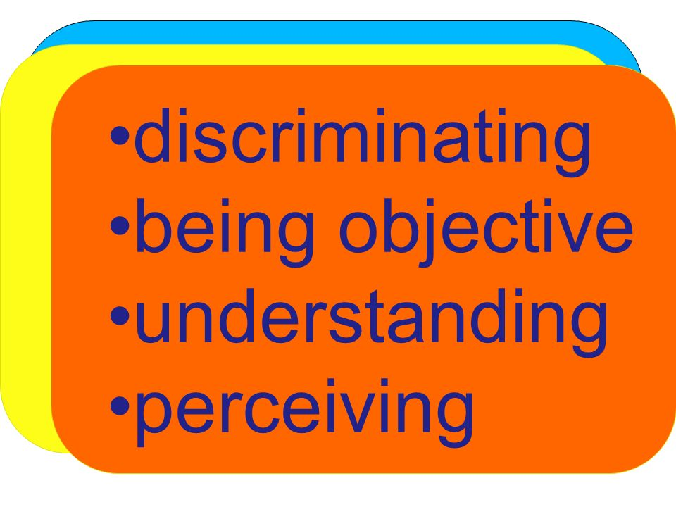 What about critical thinking? Analysis Evaluation Discernment discriminating being objective understanding perceiving