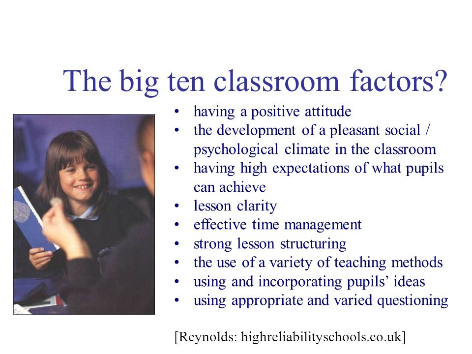 The big ten classroom factors? having a positive attitude the development of a pleasant social / psychological climate in the classroom having high ex