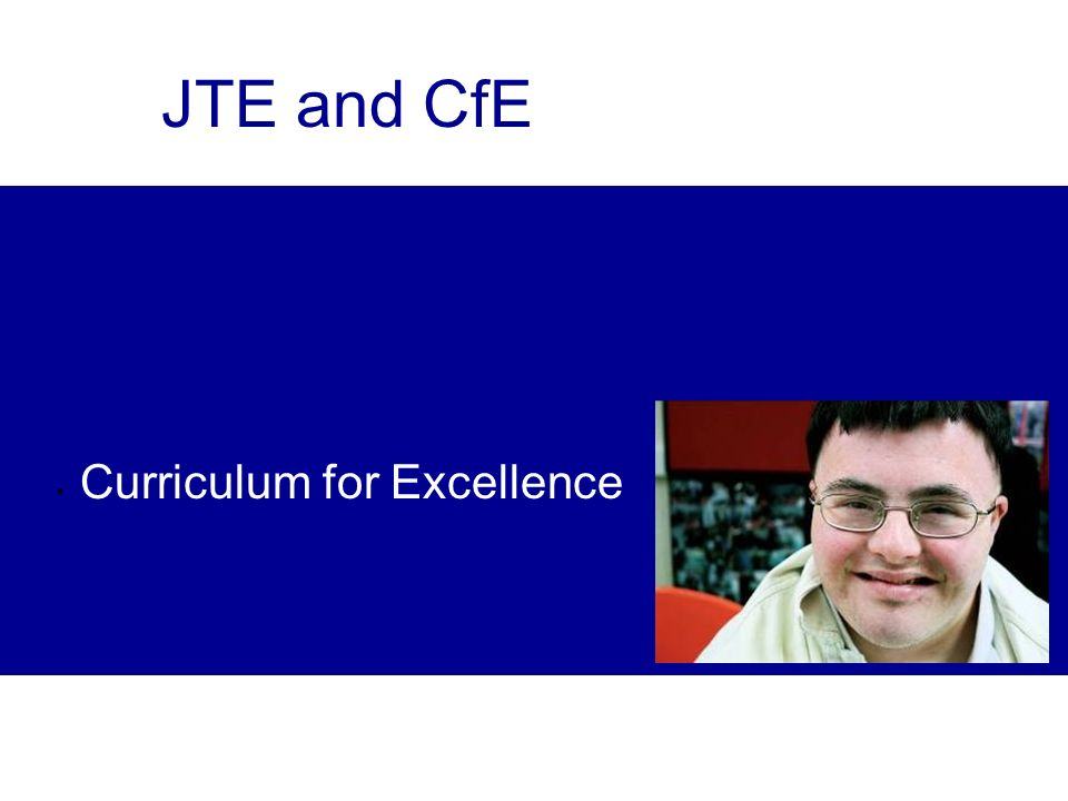 Curriculum for Excellence JTE and CfE