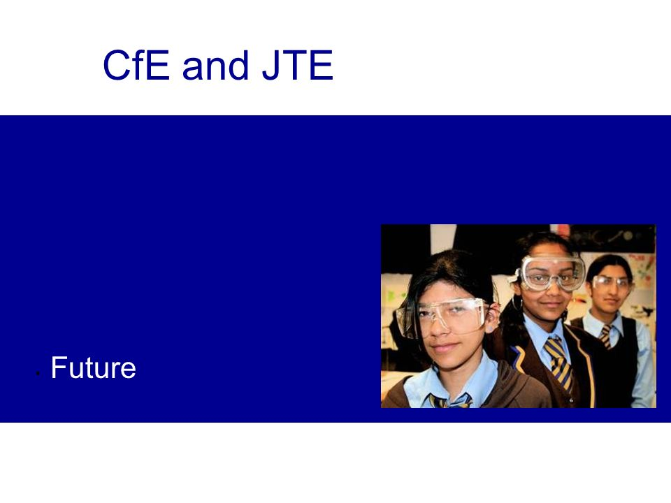 Future CfE and JTE