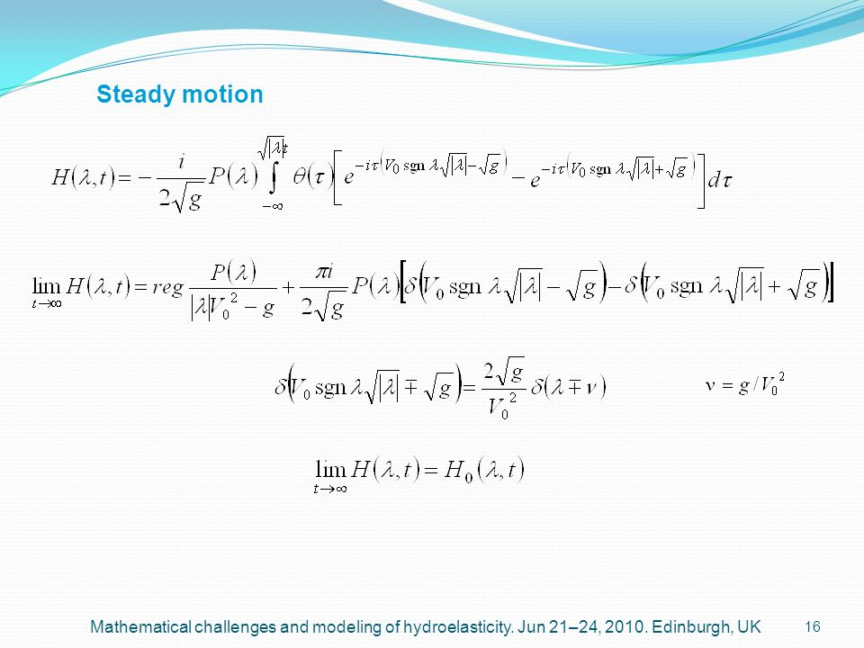 16 Steady motion Mathematical challenges and modeling of hydroelasticity. Jun 21–24, 2010. Edinburgh, UK