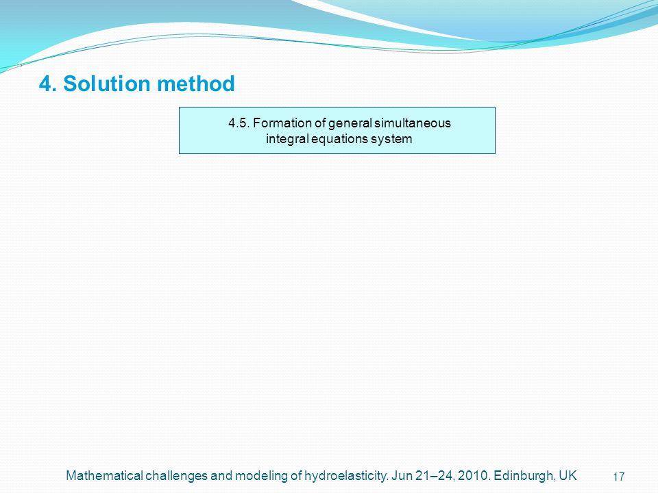 17 4. Solution method, Mathematical challenges and modeling of hydroelasticity. Jun 21–24, 2010. Edinburgh, UK 4.5. Formation of general simultaneous