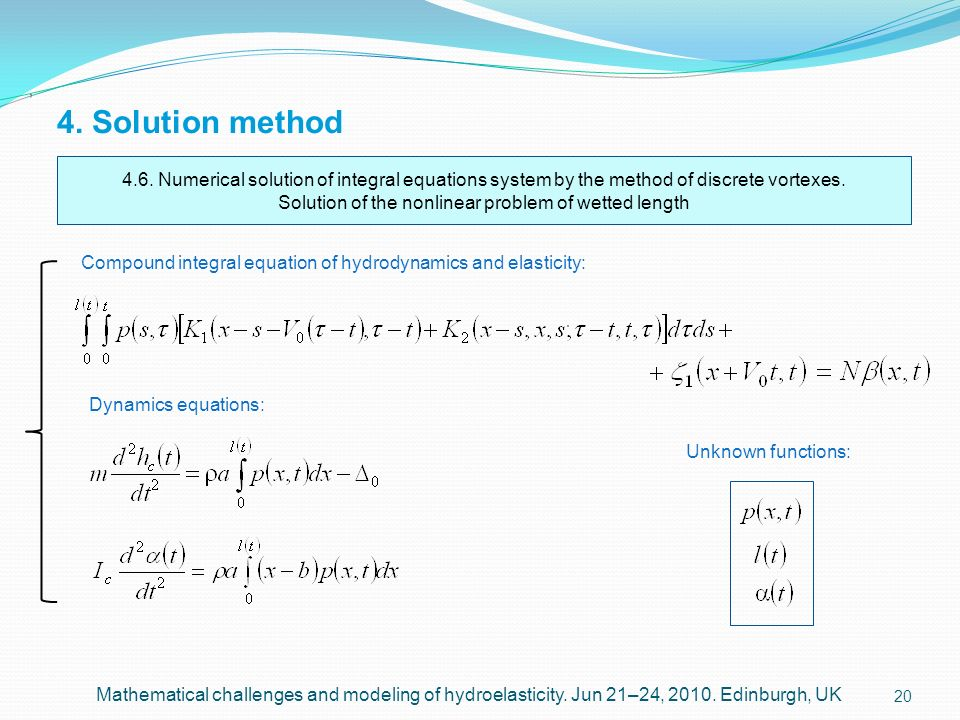 20 4. Solution method, Mathematical challenges and modeling of hydroelasticity. Jun 21–24, 2010. Edinburgh, UK 4.6. Numerical solution of integral equ