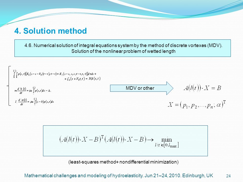 24 4. Solution method, Mathematical challenges and modeling of hydroelasticity. Jun 21–24, 2010. Edinburgh, UK 4.6. Numerical solution of integral equ