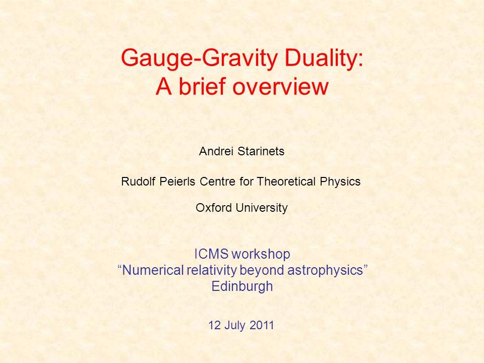 Gauge-Gravity Duality: A brief overview Andrei Starinets ICMS workshop Numerical relativity beyond astrophysics Edinburgh 12 July 2011 Rudolf Peierls