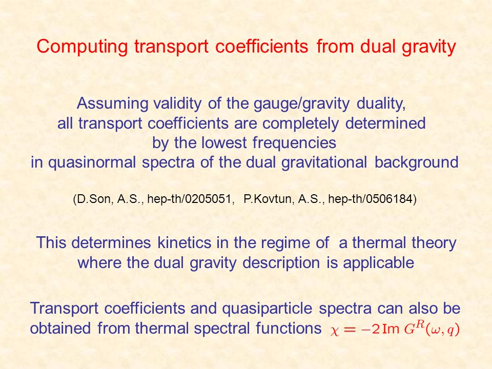Computing transport coefficients from dual gravity Assuming validity of the gauge/gravity duality, all transport coefficients are completely determine