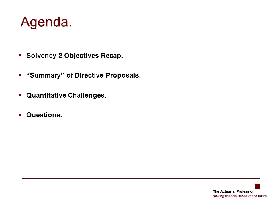 Agenda. Solvency 2 Objectives Recap. Summary of Directive Proposals.