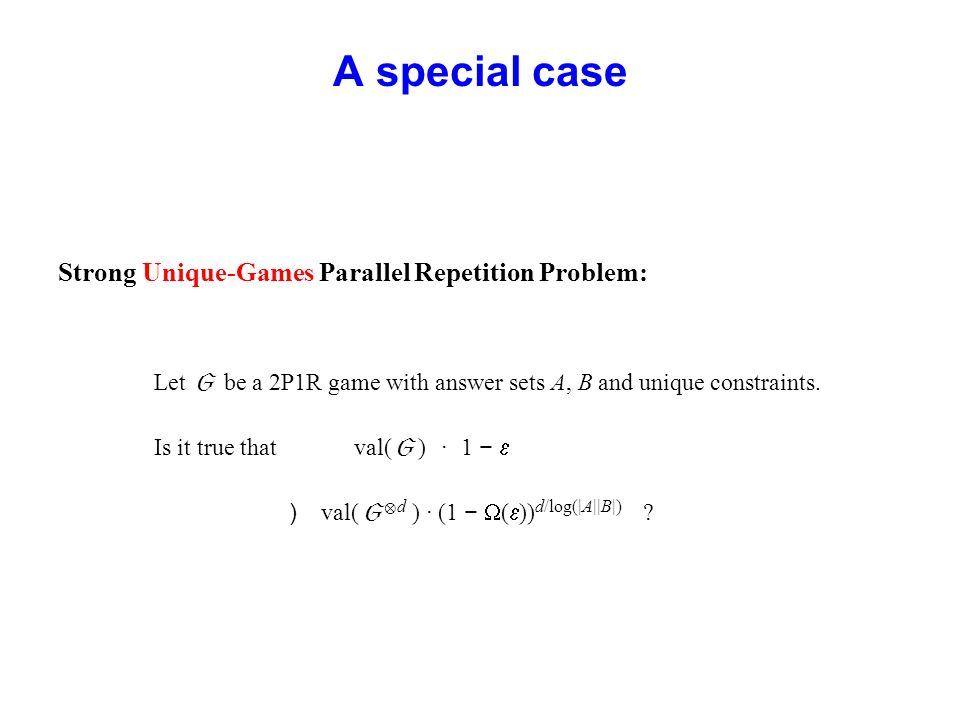 A special case Strong Unique-Games Parallel Repetition Problem: Let be a 2P1R game with answer sets A, B and unique constraints.