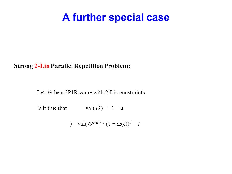 A further special case Strong 2-Lin Parallel Repetition Problem: Let be a 2P1R game with 2-Lin constraints.