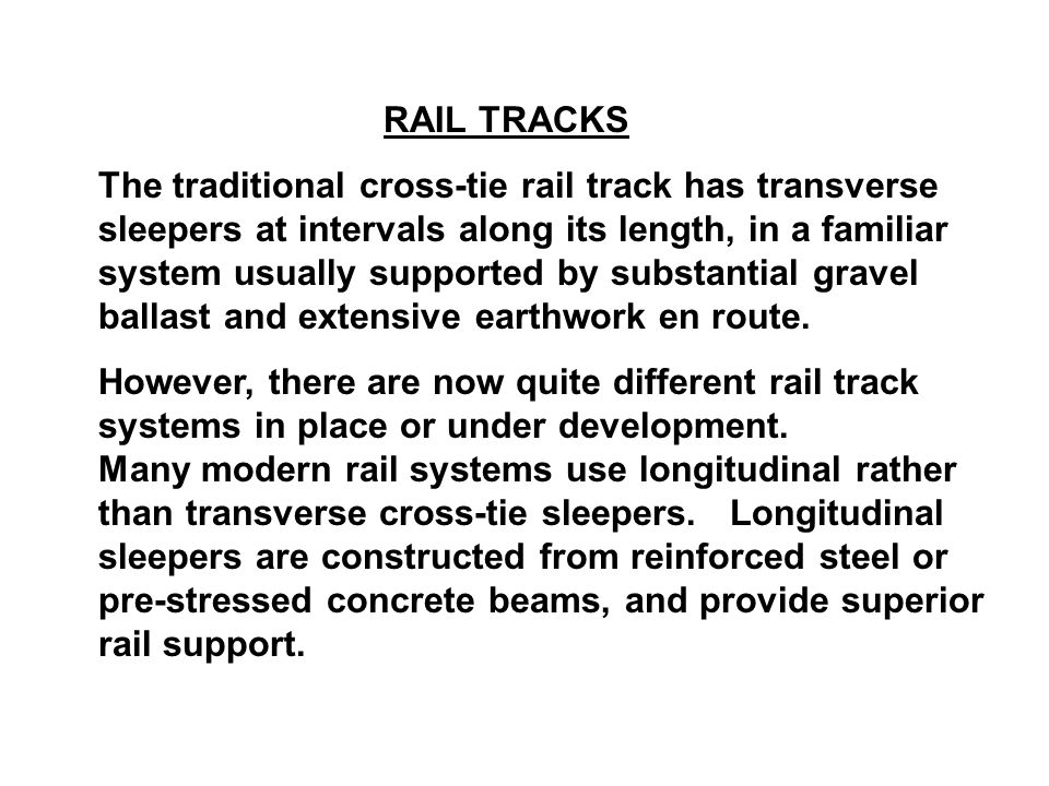 RAIL TRACKS The traditional cross-tie rail track has transverse sleepers at intervals along its length, in a familiar system usually supported by subs