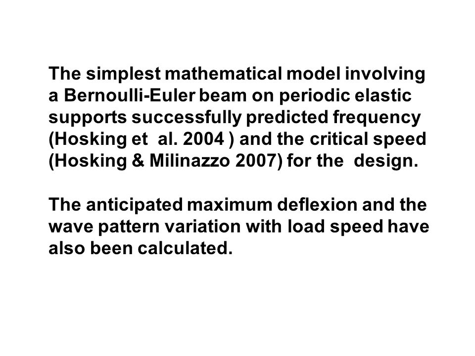 The simplest mathematical model involving a Bernoulli-Euler beam on periodic elastic supports successfully predicted frequency (Hosking et al.
