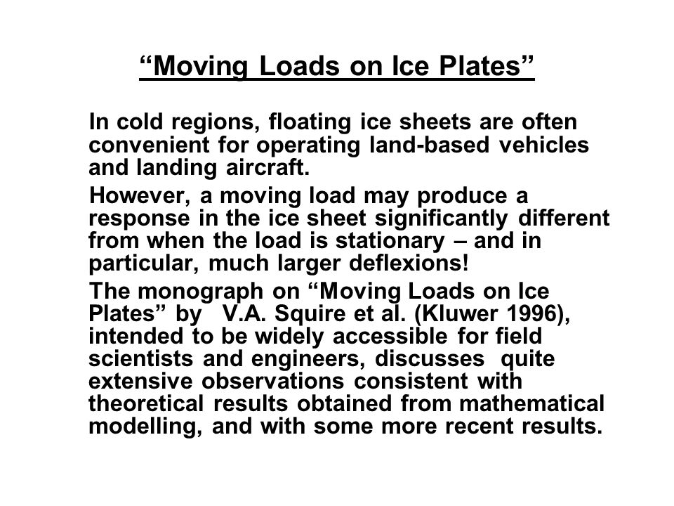Moving Loads on Ice Plates In cold regions, floating ice sheets are often convenient for operating land-based vehicles and landing aircraft. However,
