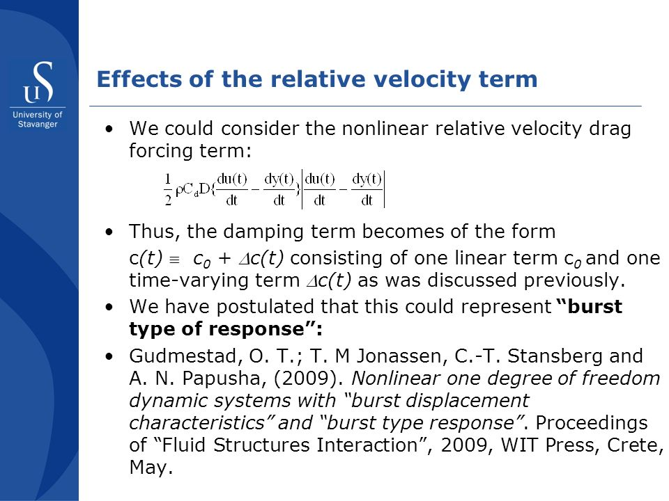 Effects of the relative velocity term We could consider the nonlinear relative velocity drag forcing term: Thus, the damping term becomes of the form c(t) c 0 + c(t) consisting of one linear term c 0 and one time-varying term c(t) as was discussed previously.