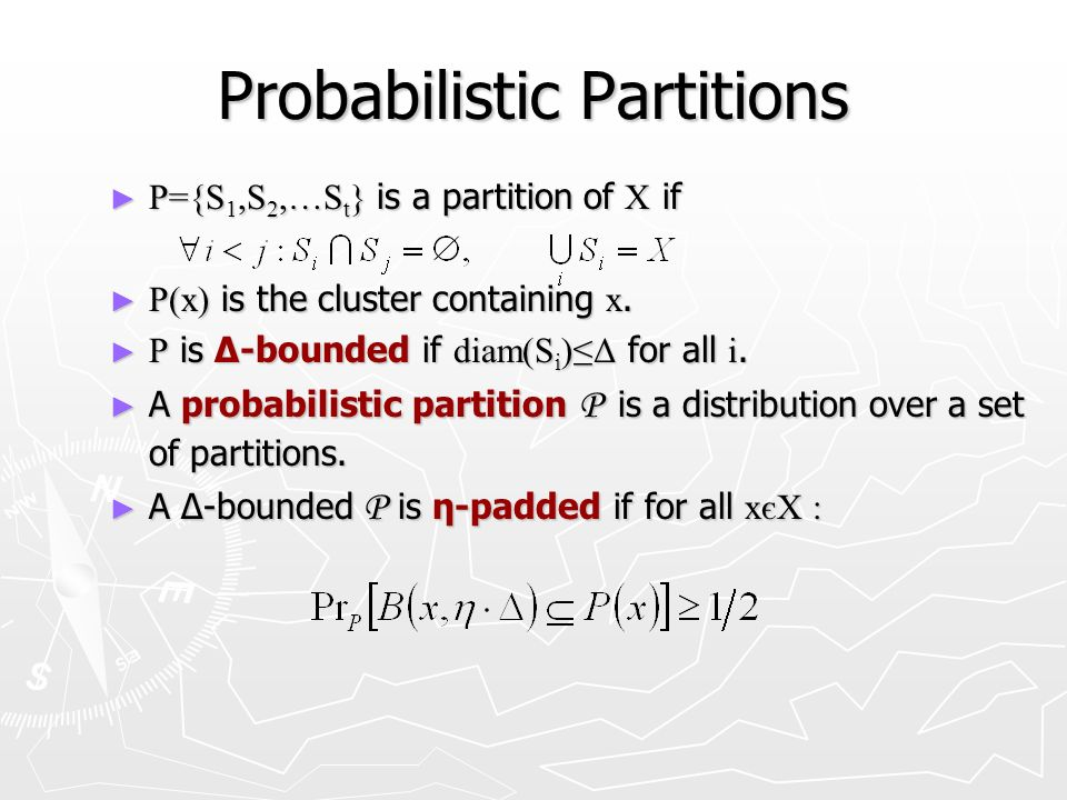 Probabilistic Partitions P={S 1,S 2,…S t } is a partition of X if P={S 1,S 2,…S t } is a partition of X if P(x) is the cluster containing x.