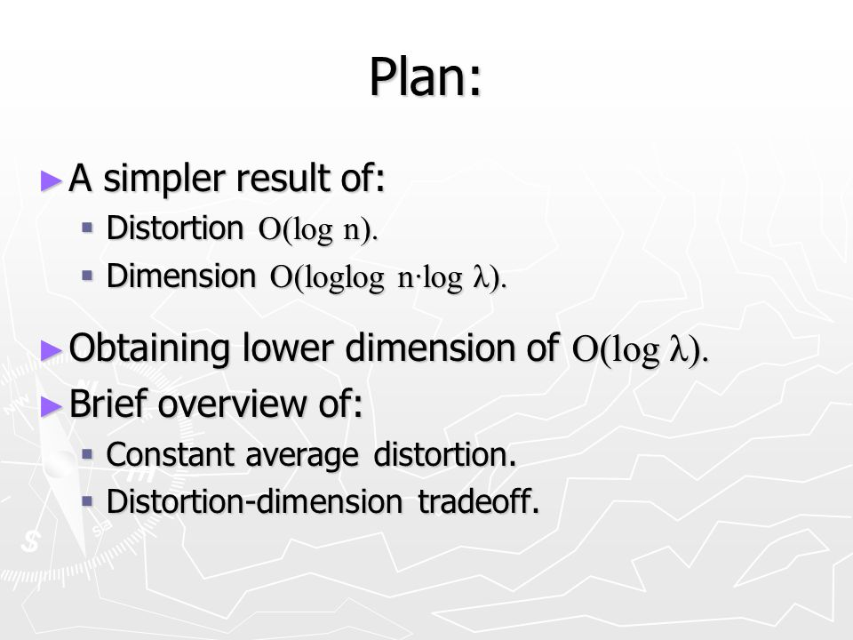 Plan: A simpler result of: A simpler result of: Distortion O(log n).