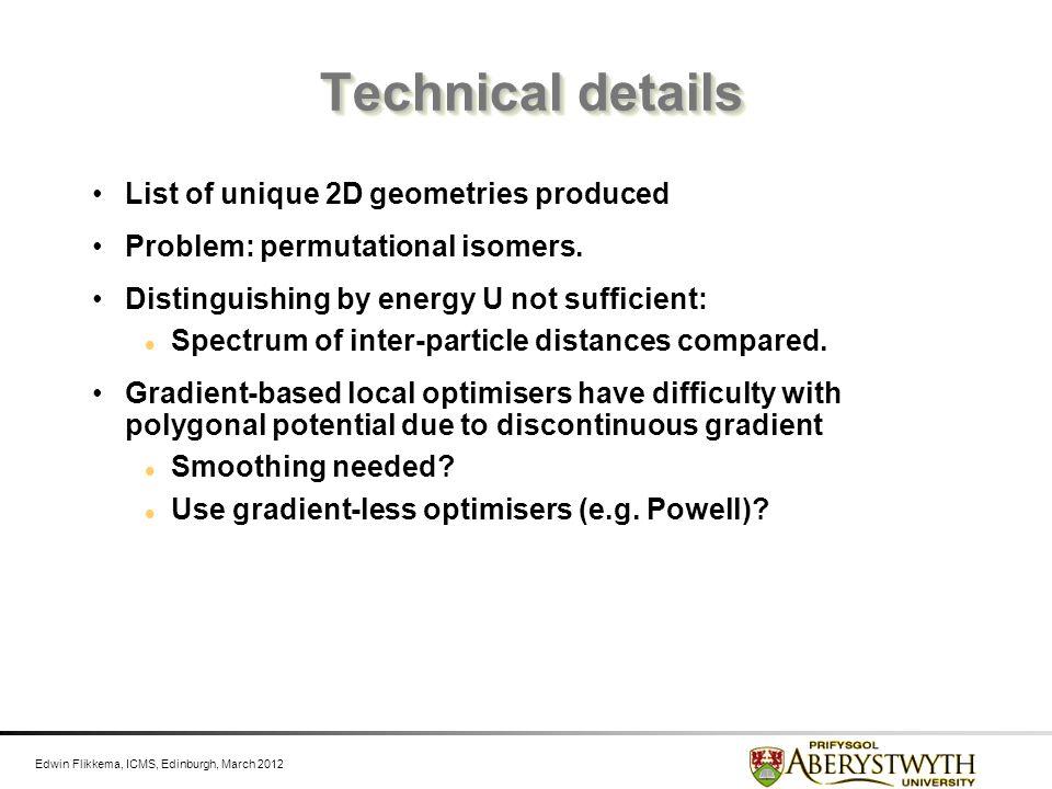 Edwin Flikkema, ICMS, Edinburgh, March 2012 Technical details List of unique 2D geometries produced Problem: permutational isomers. Distinguishing by