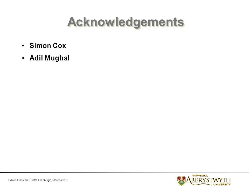 Edwin Flikkema, ICMS, Edinburgh, March 2012 AcknowledgementsAcknowledgements Simon Cox Adil Mughal