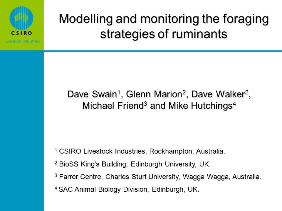Modelling and monitoring the foraging strategies of ruminants Dave Swain 1, Glenn Marion 2, Dave Walker 2, Michael Friend 3 and Mike Hutchings 4 1 CSI