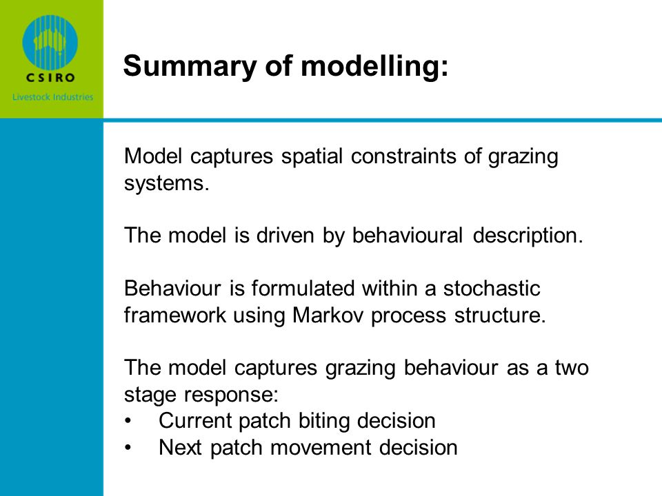 Summary of modelling: Model captures spatial constraints of grazing systems. The model is driven by behavioural description. Behaviour is formulated w