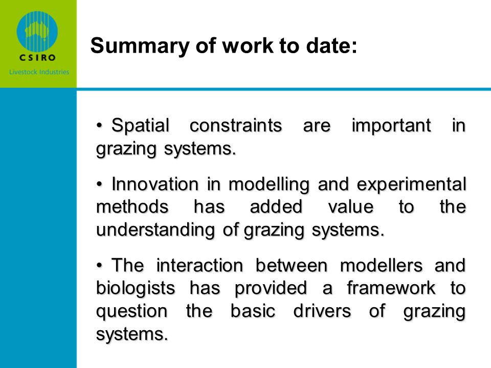 Summary of work to date: Spatial constraints are important in grazing systems.Spatial constraints are important in grazing systems.