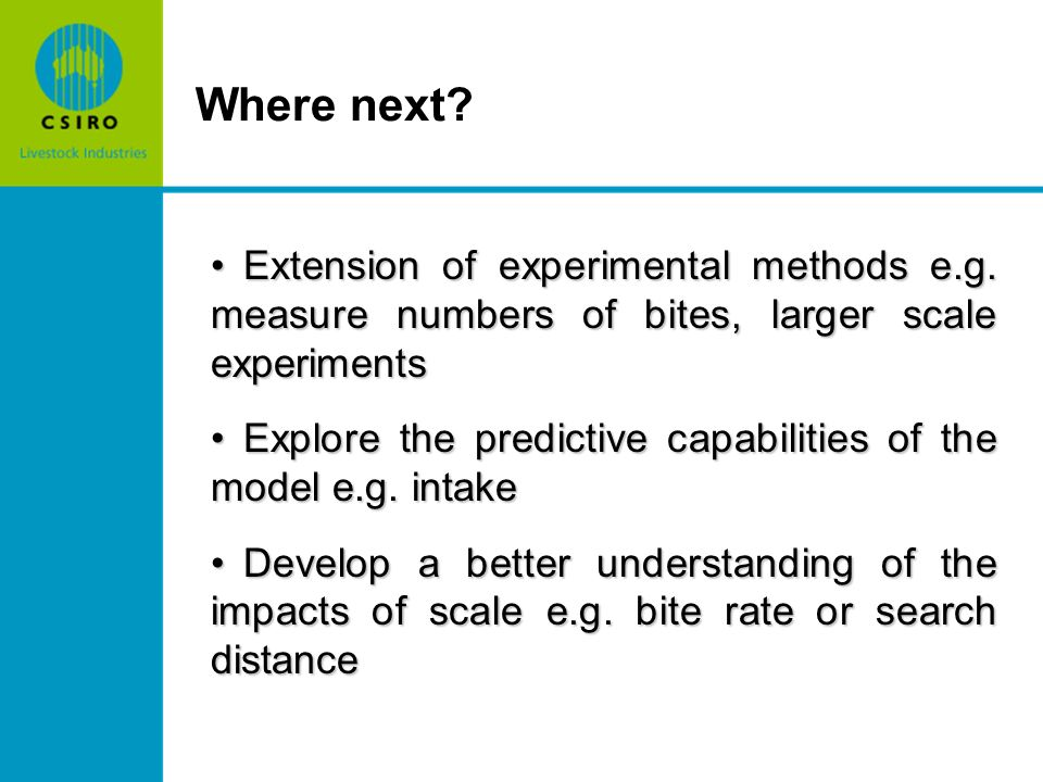 Where next? Extension of experimental methods e.g. measure numbers of bites, larger scale experimentsExtension of experimental methods e.g. measure nu