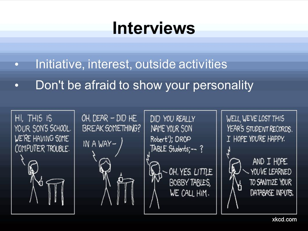 Interviews Initiative, interest, outside activities Don t be afraid to show your personality xkcd.com