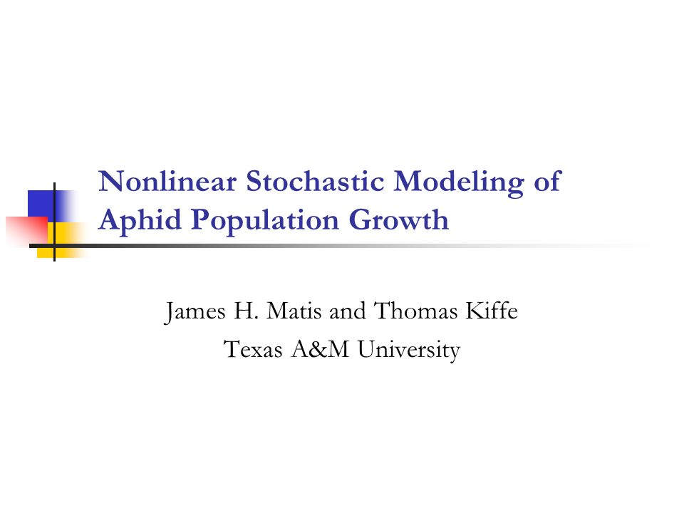 Nonlinear Stochastic Modeling of Aphid Population Growth James H. Matis and Thomas Kiffe Texas A&M University