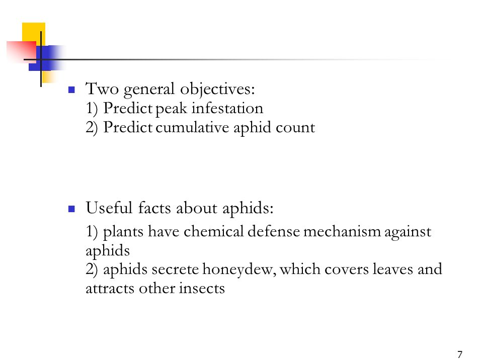 7 Two general objectives: 1) Predict peak infestation 2) Predict cumulative aphid count Useful facts about aphids: 1) plants have chemical defense mec
