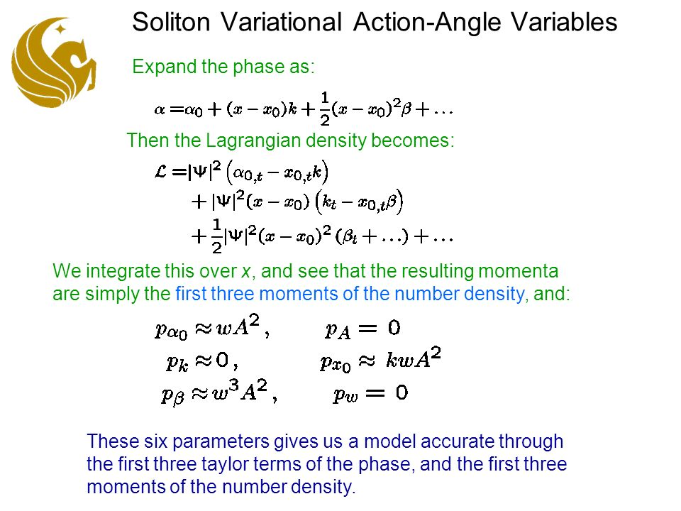 Soliton Variational Action-Angle Variables Then the Lagrangian density becomes: Expand the phase as: We integrate this over x, and see that the resulting momenta are simply the first three moments of the number density, and: These six parameters gives us a model accurate through the first three taylor terms of the phase, and the first three moments of the number density.