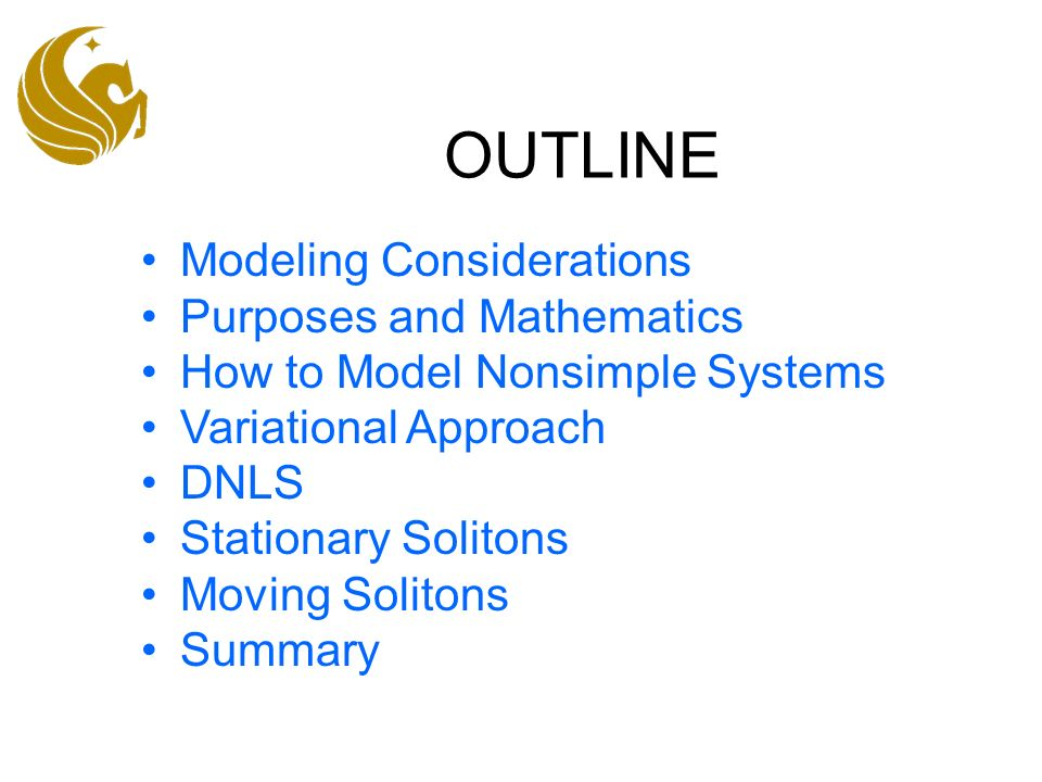 OUTLINE Modeling Considerations Purposes and Mathematics How to Model Nonsimple Systems Variational Approach DNLS Stationary Solitons Moving Solitons Summary