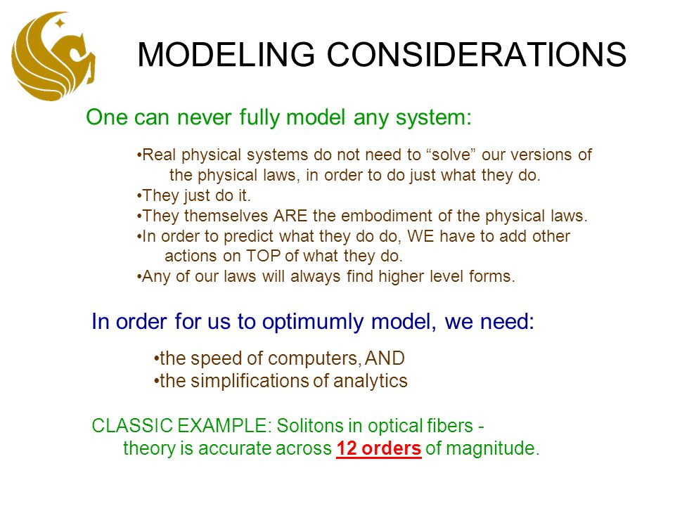 MODELING CONSIDERATIONS In order for us to optimumly model, we need: Real physical systems do not need to solve our versions of the physical laws, in order to do just what they do.