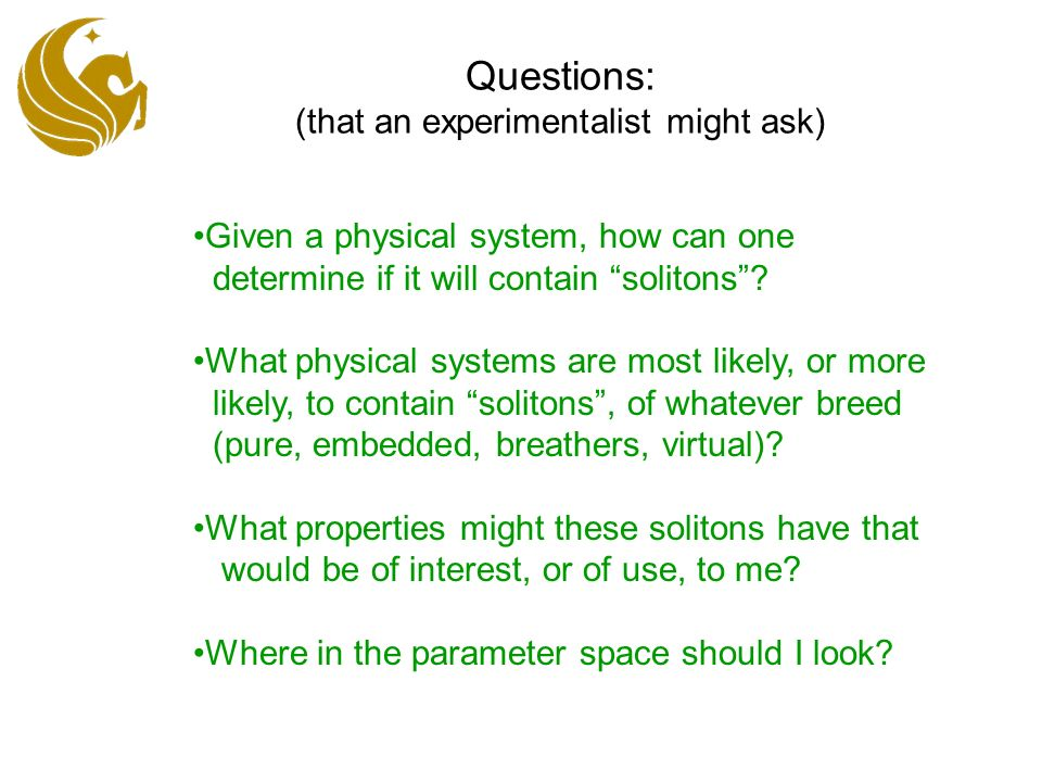 Comments on the questions: One can find solitons with experimentation, numerics, and theory.