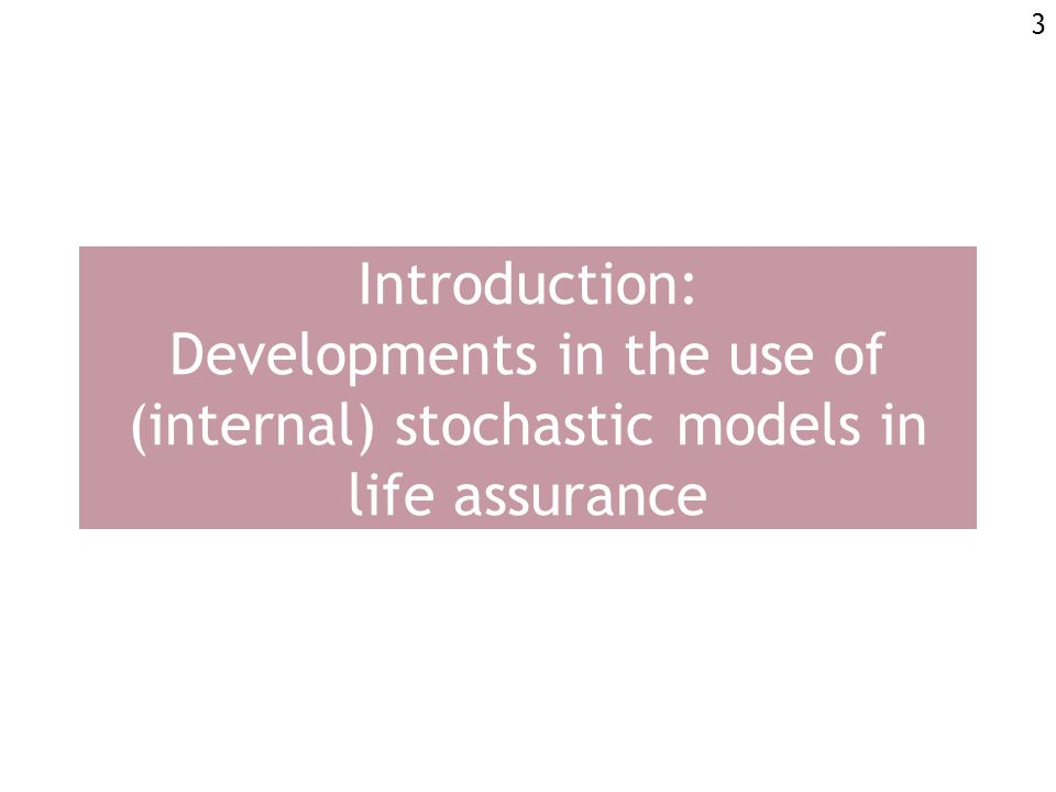 3 Introduction: Developments in the use of (internal) stochastic models in life assurance