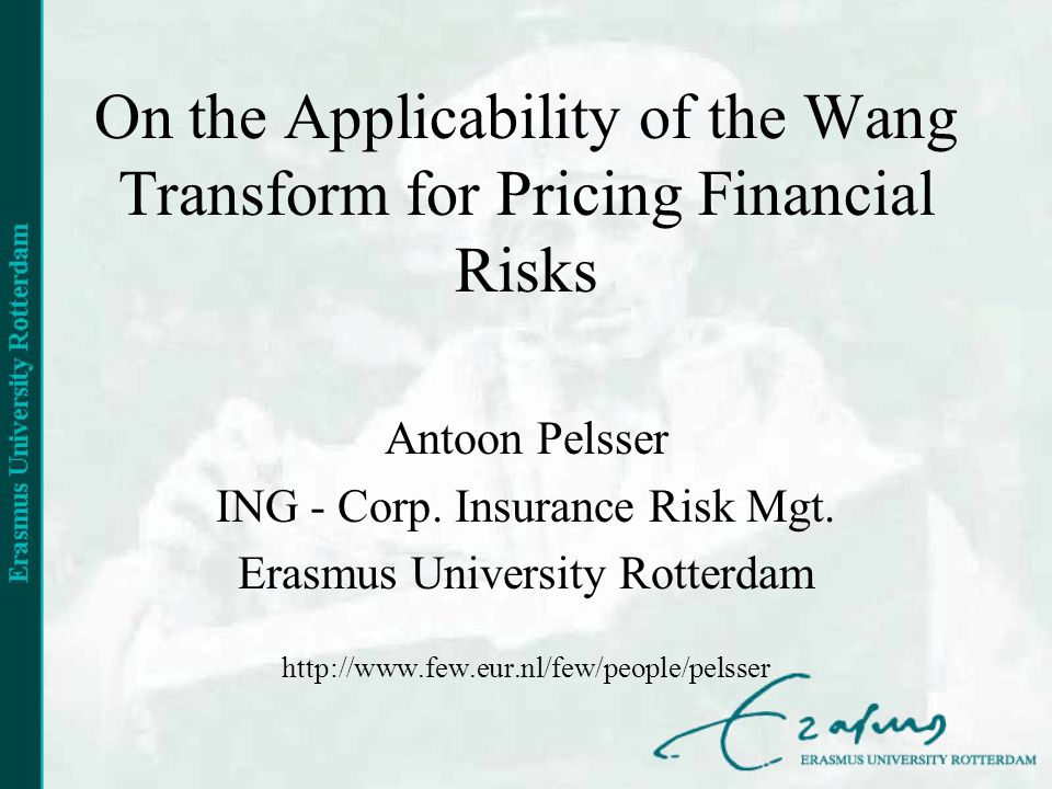 On the Applicability of the Wang Transform for Pricing Financial Risks Antoon Pelsser ING - Corp.