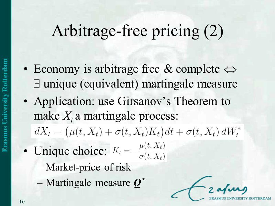 10 Economy is arbitrage free & complete unique (equivalent) martingale measure Application: use Girsanovs Theorem to make X t a martingale process: Un