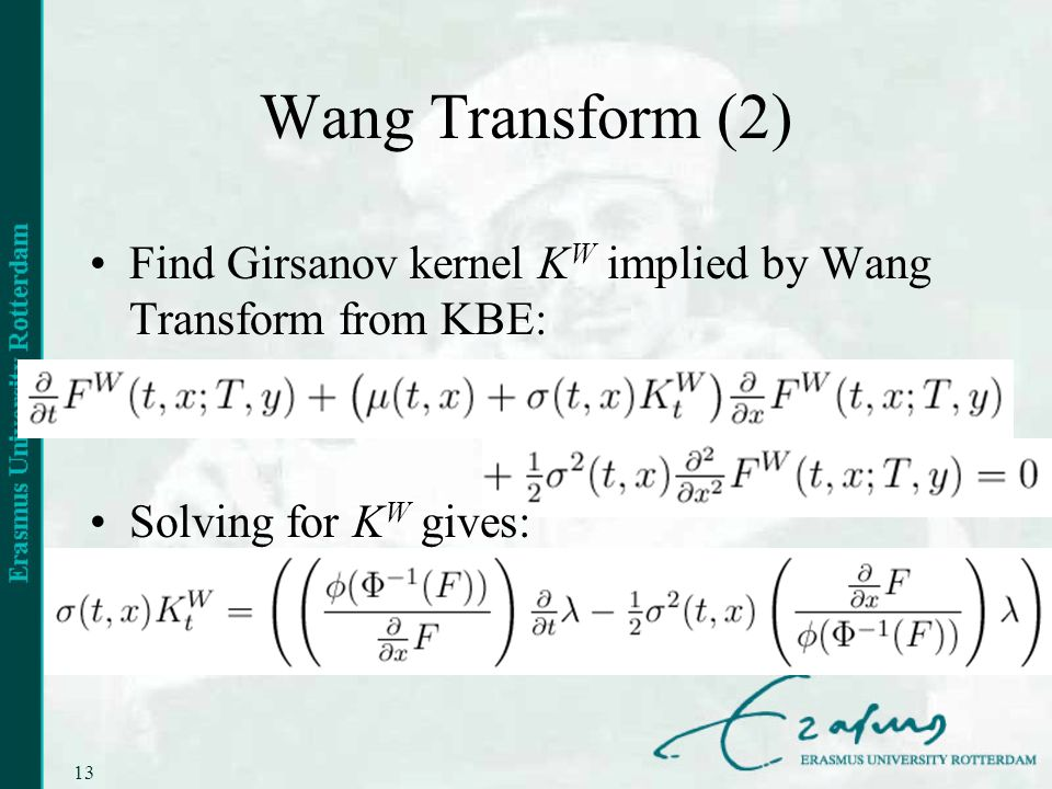 13 Wang Transform (2) Find Girsanov kernel K W implied by Wang Transform from KBE: Solving for K W gives: