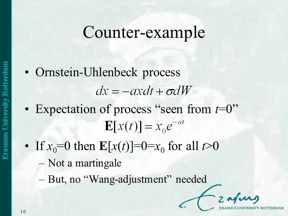 16 Counter-example Ornstein-Uhlenbeck process Expectation of process seen from t=0 If x 0 =0 then E[x(t)]=0=x 0 for all t>0 –Not a martingale –But, no