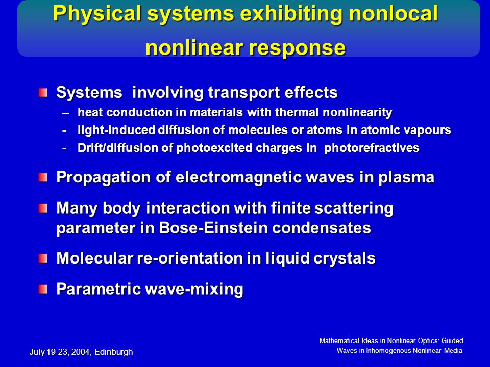 Mathematical Ideas in Nonlinear Optics: Guided Waves in Inhomogenous Nonlinear Media July 19-23, 2004, Edinburgh Nonlocality-assisted vortex stabilization - II Nonlocality-assisted vortex stabilization - II More accurate variational solution: –Stable over exceptionally long distances.
