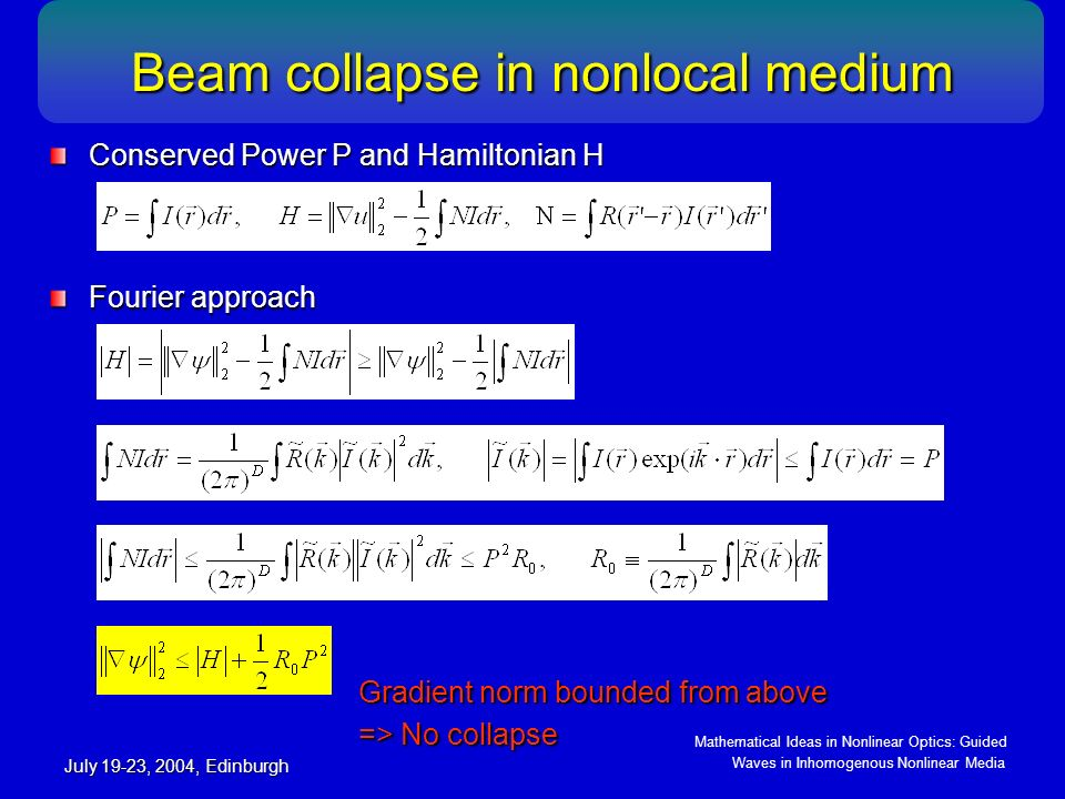Mathematical Ideas in Nonlinear Optics: Guided Waves in Inhomogenous Nonlinear Media July 19-23, 2004, Edinburgh Beam collapse in nonlocal medium Beam