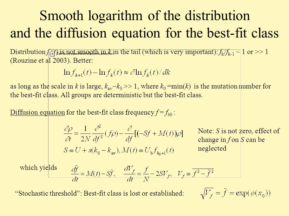 Smooth logarithm of the distribution and the diffusion equation for the best-fit class Distribution f k (t) is not smooth in k in the tail (which is very important): f k /f k-1 ~ 1 or >> 1 (Rouzine et al 2003).