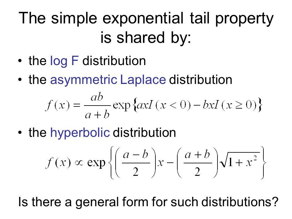 The simple exponential tail property is shared by: the log F distribution the asymmetric Laplace distribution the hyperbolic distribution Is there a general form for such distributions?