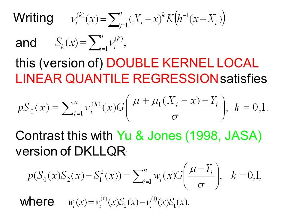 this (version of) DOUBLE KERNEL LOCAL LINEAR QUANTILE REGRESSION satisfies Writing and Contrast this with Yu & Jones (1998, JASA) version of DKLLQR : where