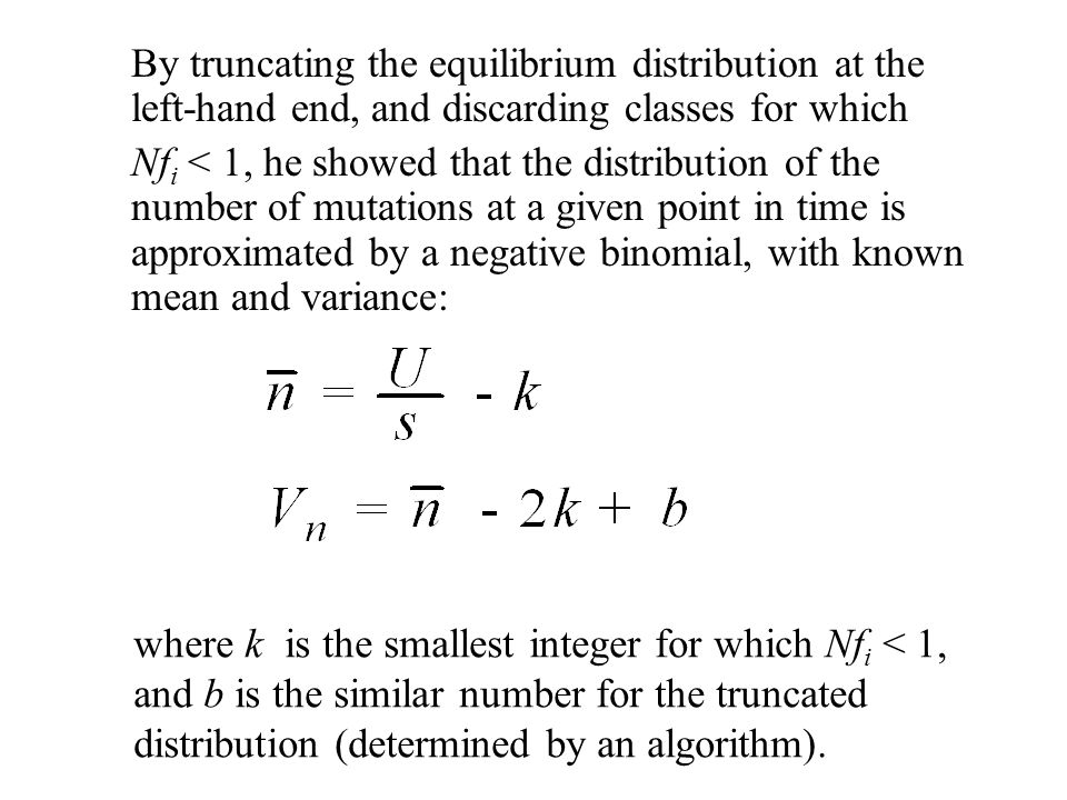 By truncating the equilibrium distribution at the left-hand end, and discarding classes for which Nf i < 1, he showed that the distribution of the num