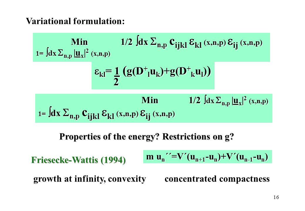 16 kl = 1 ( g(D + l u k )+g(D + k u l ) ) kl = 1 ( g(D + l u k )+g(D + k u l ) ) 2 Variational formulation: Friesecke-Wattis (1994) m u n ´´=V´(u n+1