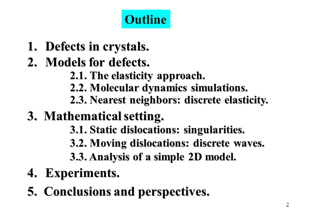 2 1. Defects in crystals. 2. Models for defects. 2.1. The elasticity approach. 2.1. The elasticity approach. 2.2. Molecular dynamics simulations. 2.2.