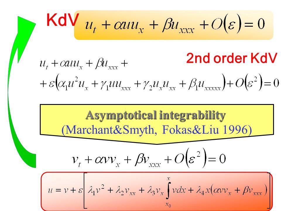 Asymptotical integrability Asymptotical integrability (Marchant&Smyth, Fokas&Liu 1996) 2nd order KdV KdV