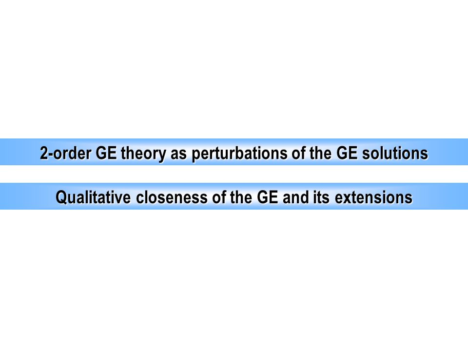 2-order GE theory as perturbations of the GE solutions Qualitative closeness of the GE and its extensions
