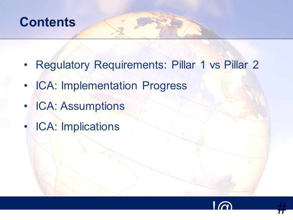# Contents Regulatory Requirements: Pillar 1 vs Pillar 2 ICA: Implementation Progress ICA: Assumptions ICA: Implications