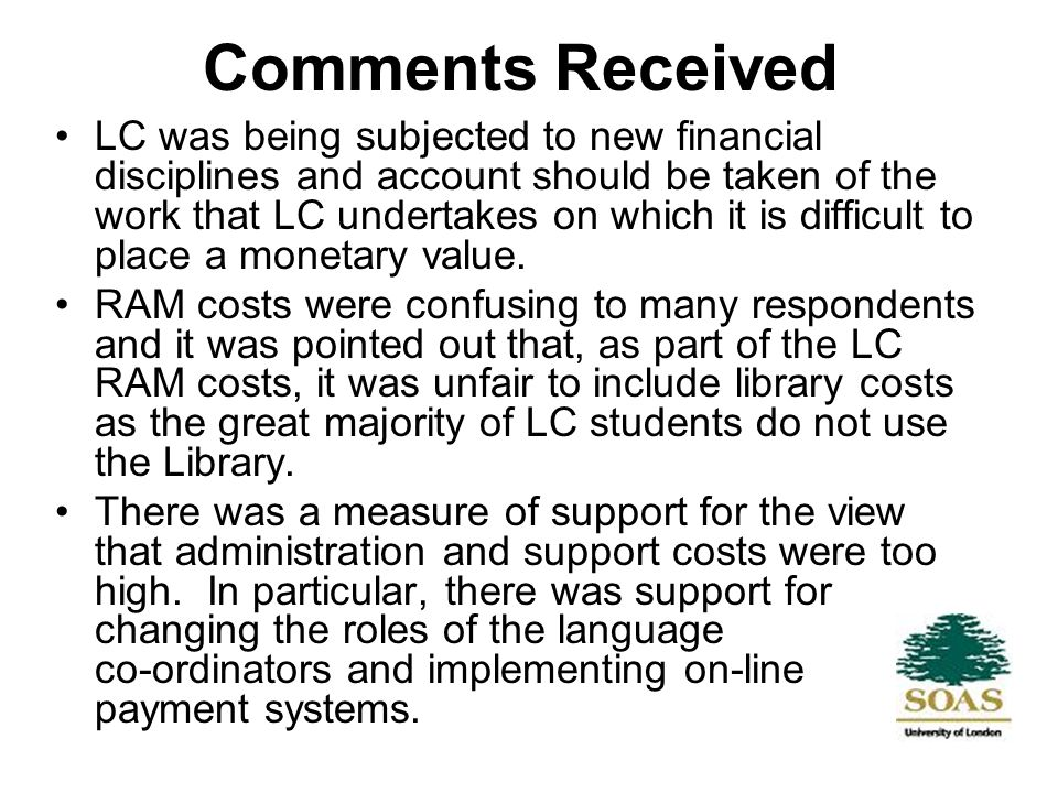 Comments Received LC was being subjected to new financial disciplines and account should be taken of the work that LC undertakes on which it is difficult to place a monetary value.