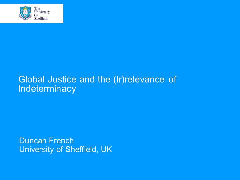 Global Justice and the (Ir)relevance of Indeterminacy Duncan French University of Sheffield, UK